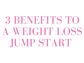 Benefits to a Jump Start for your Weight Loss
